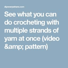 See what you can do crocheting with multiple strands of yarn at once (video & pattern)