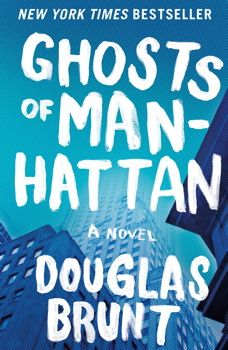 Ghosts of Manhattan by Douglas Brunt: This instant New York Times bestseller offers a withering view of life on Wall Street from the perspective of an unhappy insider who is too hooked on the money to find a way out, even as his career is ruining his marriage and corroding his soul.