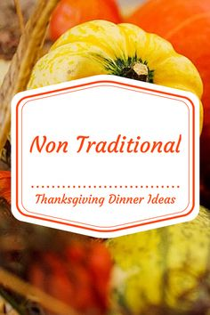 Non Traditional Thanksgiving Dinner Ideas