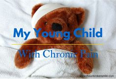 My Young Child with Chronic Pain by The Unbroken Smile Team. Great read for parents and families #CRPS #RSD