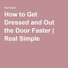 How to Get Dressed and Out the Door Faster | Real Simple