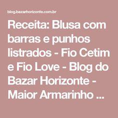 Receita: Blusa com barras e punhos listrados - Fio Cetim e Fio Love - Blog do Bazar Horizonte - Maior Armarinho Virtual do Brasil