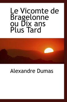 Le Vicomte de Bragelonne ou Dix ans Plus Tard by Alexandr...