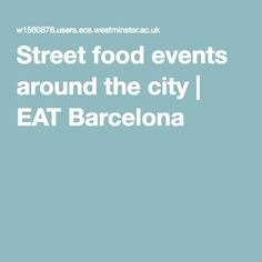 Street food events around the city | EAT Barcelona