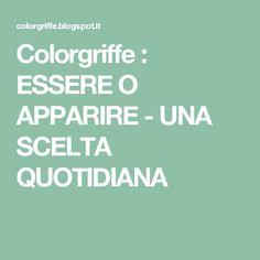 Colorgriffe : ESSERE O APPARIRE - UNA SCELTA QUOTIDIANA