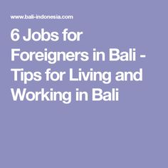 6 Jobs for Foreigners in Bali - Tips for Living and Working in Bali