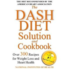 The DASH Diet Solution and Cookbook: Over 300 Recipes for Weight Loss and Heart Health (Illustrated) | Weight Loss Products And Information