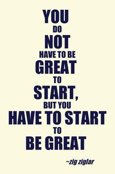 """You don't have to be great to start, but you have to start to be great."" – Zig Ziglar via http://leadershipcoachingblog.com/35-leadership-quotes-time-worlds-leaders/?sf9610352=1"