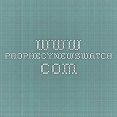 www.prophecynewswatch.com - Now is the time to prepare! Get your Spiritual house in order.