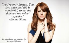 Emma Stone #quote about living in the moment and enjoying life.  Eat that damn cupcake ; D. Get some more inspiration from Personal Growth 4 Life.