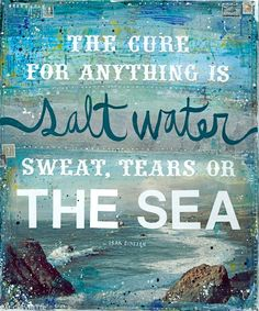 The cure for anything is salt water; sweat, tears or the sea. - Isak Dinesen (pen name of author Karen Blixen) DETAILS: This is a gallery-quality Karen Blixen, Great Quotes, Quotes To Live By, Me Quotes, Inspirational Quotes, Beach Quotes, Beach Sayings, Sweet Sayings, Summer Quotes