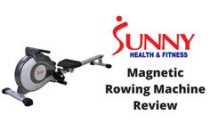 Sunny Health and Fitness Magnetic Rowing Machine: Are They Worth It?