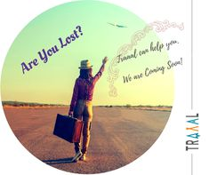 Are You Lost?  #Traaal can help you.  We are Coming Soon!  #FollowUs and #StayTuned (^_^) #travel #onlinetravelagency #startups #business #travelagency #agency #tourists #search #places #places2go #travelwithus #saveyourtime #adventures #nature #luxury #visit #roaming #discover #solo #travellers #ilovetravel #subscribe #joinus #online #comingsoon