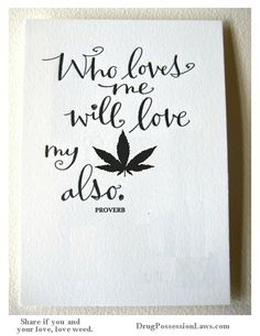 Who loves me will love my weed also. -proverb