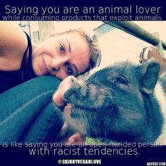 Animal rights are important - know where your food is coming from and what is goes through...