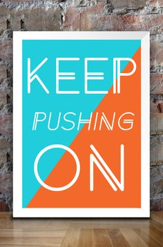 """This poster was made with the tough times in mind. As the lyrics to the famous song goes """"keep pushing on things are going to get better!""""."""