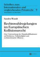 Rechtswahlregelungen im Europäischen Kollisionsrecht : eine Untersuchung der Hauptkodifikationen auf Kohärenz, Vollständigkeit und rechtstechnische Effizienz / Sandra Wandt.    Peter Lang, 2014