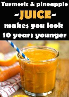 Turmeric And Pineapple Juice Makes You Look 10 Years Younger