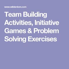 Team Building Activities, Initiative Games & Problem Solving Exercises                                                                                                                                                                                 More