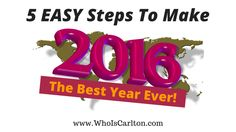 New Blog Post! Episode 36: 5 Easy Steps To Make 2016 The Best Year Ever! Plus One if you get value - http://www.whoiscarlton.com/episode-36-5-easy-steps-to-make-2016-the-best-year-ever/