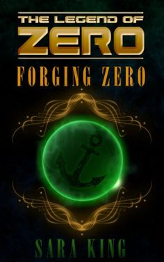 Amazon.com: Forging Zero (The Legend of ZERO, Book 1) eBook: Sara King: Kindle Store