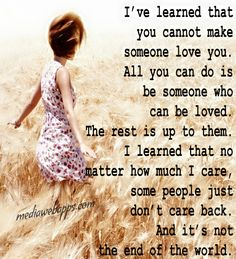 You can't make someone love you. And why would you want to?