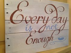 Hey, I found this really awesome Etsy listing at https://www.etsy.com/listing/184472393/every-day-is-not-enough-pallet-sign