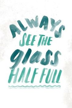 Mantra typography :  Always see the glass half full !