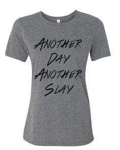 c1206c87b81b18 Another Day Another Slay Relaxed Women s T Shirt