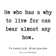 He who has a why to live for can bear almost any how. Friedrich Nietzsche, Nietzsche Art, Nietzsche Frases, Evil Quotes, Wise Quotes, Words Quotes, Quotes To Live By, Change Quotes, Attitude Quotes