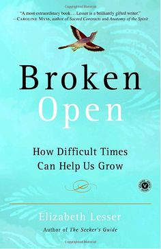 Broken Open: How Difficult Times Can Help Us Grow: Elizabeth Lesser: 9780375759918: Amazon.com: Books
