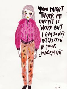 You might think my outfit is weird, but I am not so interested in your judgement! Quotes To Live By, Me Quotes, Quotable Quotes, Body Love, Piece Of Me, Wise Words, Decir No, What To Wear, Inspirational Quotes