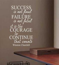 Inspirational Quotes about Strength : QUOTATION – Image : As the quote says – Description Vinyl Wall Lettering Success Failure Courage Winston Churchill Motivational Quote Motivational Quotes For Depression, Motivational Words, Best Inspirational Quotes, Inspiring Quotes About Life, Great Quotes, Positive Quotes, Me Quotes, Famous Quotes, 2017 Quotes