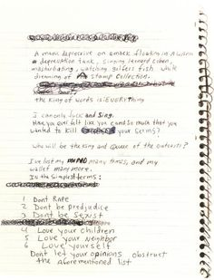 From Kurt Cobain's journals..        Dont rape    Dont be prejudice    Dont be sexist    Love your children    Love your neighbor    Love yourself        Dont let your opinions obstruct the aforementioned list.
