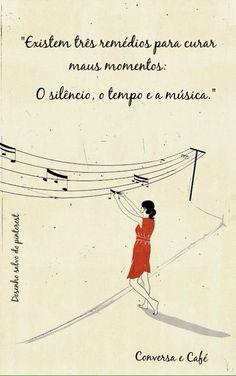 existem três remédios para curar maus momentos: o silêncio, o tempo e a música