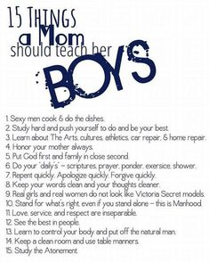 "15 Things to teach your son. I agree with all but think that after ""honor your m. - 15 Things to teach your son. I agree with all but think that after ""honor your mother"" there ne - Parenting Advice, Kids And Parenting, Peaceful Parenting, Natural Parenting, Gentle Parenting, Parenting Quotes, Finanz App, Teaching Boys, Teaching Kids Manners"