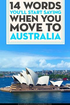 14 Words You'll Start Saying When You Move to Australia