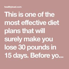 This is one of the most effective diet plans that will surely make you lose 30 pounds in 15 days. Before you decide to take this step in your life, please first consult with your doctor. If he approves that you really need this diet to lose weight, you can get started. First day: Breakfast …