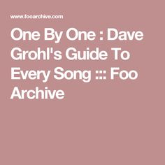 One By One : Dave Grohl's Guide To Every Song ::: Foo Archive