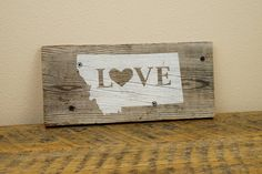 LOVE MONTANA - The sign is made from barn wood which, appropriately, was reclaimed from a ranch in eastern Montana.