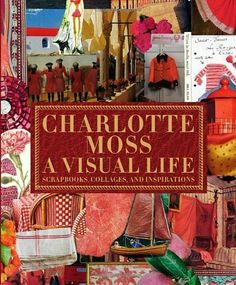 Charlotte Moss: A Visual Life: Scrapbooks, Collages, and Inspirations by Charlotte Moss, http://www.amazon.com/dp/0847838633/ref=cm_sw_r_pi_dp_bD3Vrb18VNP0Z