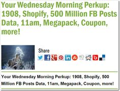 Your Wednesday Morning Perkup: 1908, Shopify, 500 Million FB Posts Data, 11am, Megapack, Coupon, more!