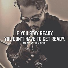 Quotes for Motivation and Inspiration QUOTATION - Image : As the quote says - Description If You Stay Ready, You Don't Have To Get Ready life quotes Great Quotes, Quotes To Live By, Awesome Quotes, Karma, Victorious, Gentleman Quotes, Gentleman Style, Gentleman Fashion, Fashion Men