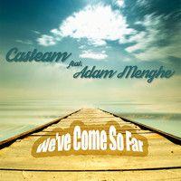 Casteam feat. Adam Menghe - We've Come So Far by CASTEAM   Please vote: http://bit.ly/1yaTLg1