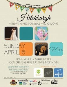 I Made It! Hitchburgh artisan wares for brides and grooms Sunday, April 6 Wigle Whiskey Barrel House Pittsburgh, PA