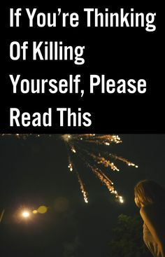 If You're Thinking Of Killing Yourself, Please Read This-(READ ANYWAY-- ITS AN AMAZINGLY OPEN AND REAL ACCOUNT OF WHAT SO MANY OF US FEEL)✌️❤️❤️❤️