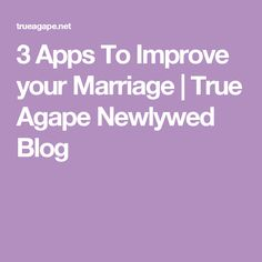 3 Apps To Improve your Marriage   True Agape Newlywed Blog
