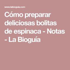 Cómo preparar deliciosas bolitas de espinaca - Notas - La Bioguía