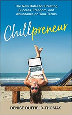 [Free eBook] Chillpreneur: The New Rules for Creating Success, Freedom, and Abundance on Your Terms Author Duffield Thomas, Denise, Entrepreneur, Feeling Burnt Out, Self Made Millionaire, Personal Development Books, Lose Your Mind, Business Advice, Successful Business, Inspirational Books, What To Read