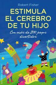 Estimula el cerebro de tu hijo' es uno de esos libros que todo padres debe tener para incentivar la imaginación, fomentar las habilidades sociales de los pequeños o despertar las capacidades académicas y analíticas de los niños a través de numerosos juegos y de mucho entretenimiento. http://trastadasdemama.blogspot.com.es/2013/07/estimula-el-cerebro-de-tu-hijo.html http://rabel.jcyl.es/cgi-bin/abnetopac?SUBC=BPSO&ACC=DOSEARCH&xsqf99=1718435